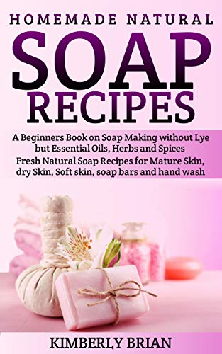The Complete Idiots Guide to Making Natural Soaps