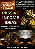 The Best Passive Income Ideas And Home-Based Business Opportunities In 2020: 55 Ways To Make Money Online Analyzed (Financial Freedom Series Book 1)