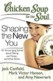 [Chicken Soup for the Soul: Shaping the New You: 101 Encouraging Stories about Dieting and Fitness... and Finding What Works for You] (By: Jack Canfield) [published: March, 2013]