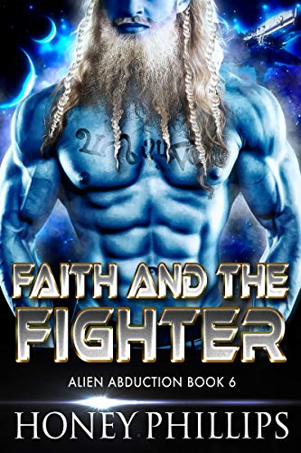 Faith and the Fighter: A SciFi Alien Romance (Alien Abduction Book 6)