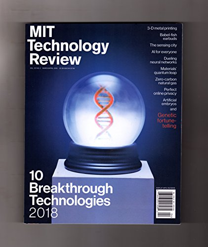 MIT Technology Review - March-April 2018. 18 Breakthrough Technologies; AI for Everyone; Sensing City; Babel-fish Earbuds; Dueling Neural Networks; Materials' Quantum Leap; Zero Carbon Natural Gas