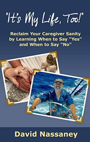 "It's My Life, Too!: Reclaim Your Caregiver Sanity by Learning When to Say ""Yes"" and When to Say ""No"" cover"