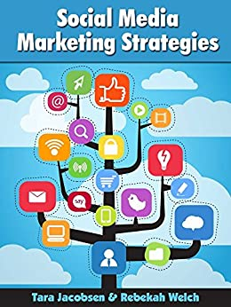 Social Media Marketing Strategies: Strategy for Twitter, Facebook, LinkedIn, Pinterest, Google+, Email Marketing and SEO by [Jacobsen, Tara, Welch, Rebekah]