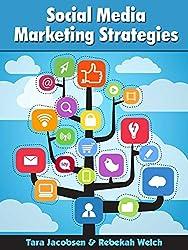 Social Media Marketing Strategies: Strategy for Twitter, Facebook, LinkedIn, Pinterest, Google+, Email Marketing and SEO