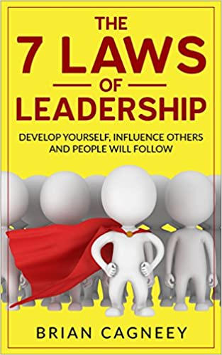Leadership:The 7 Laws Of Leadership: Develop Yourself, Influence Others And People Will Follow (7 Laws Series, Leadership, Influence People, Leadership Questions)