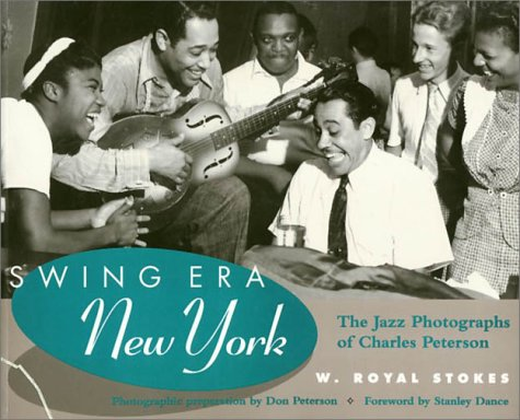 Swing Era New York: The Jazz Photographs of Charles Peterson (History Jazz Swing)