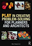 Play in Creative Problem-solving for Planners and Architects
