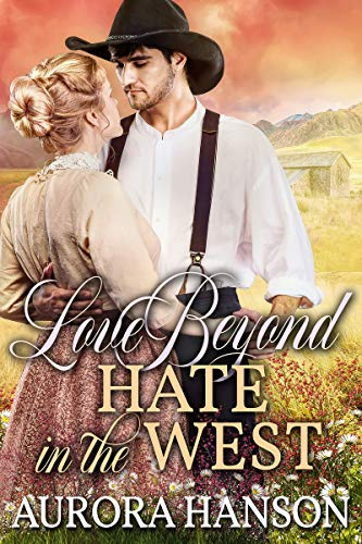 Love Beyond Hate in the West: A Historical Western Romance Book by [Hanson, Aurora]
