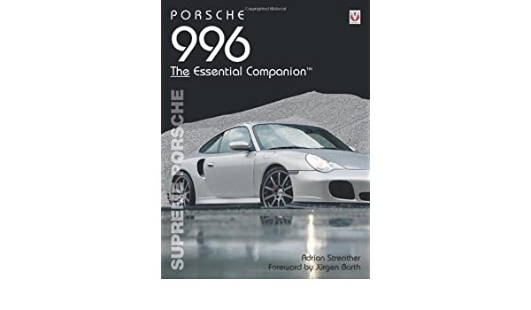 Porsche 996: Supreme Porsche Essential Companion Series: Amazon.es: Mark Streather: Libros en idiomas extranjeros