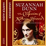 The Confession of Katherine Howard   Suzannah Dunn