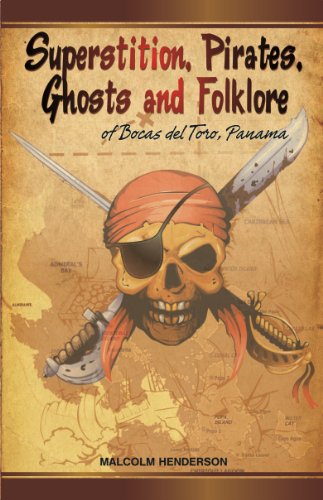 Superstition, Pirates, Ghosts and Folklore of Bocas del Toro, Panama
