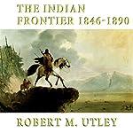 The Indian Frontier: 1846-1890: Histories of the American Frontier | Robert M. Utley