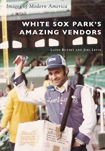 White Sox Park's Amazing Vendors (Images of Modern America) por Lloyd Rutzky,Joel Levin