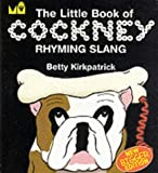 The Little Book of Cockney Rhyming Slang of Kirkpatrick, Betty 2nd (second) Revised Edition on 27 December 2002