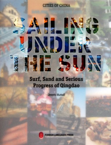 Sailing Under the Sun: Surf, Sand and Serious Progress of Qingdao by The Foreign Language Press