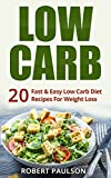 Low Carb:20 Fast & Easy Low Carb Diet Recipes For Weight Loss: FREE LIMITED TIME BONUS INSIDE! (lose weight,ketogenic,low carb diet,cookbook)