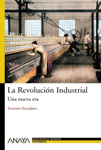 La Revolucion Industrial/ The Industrial Revolution: Una nueva era/ A New Era (Nueva Biblioteca Basica De Historia/ New