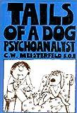 Tails' of a Dog Psychoanalyst, C. W. Meisterfeld, 0960129227