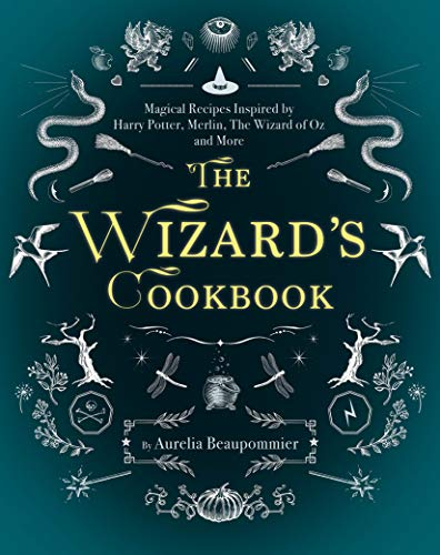The Wizard's Cookbook: Magical Recipes Inspired by Harry Potter, Merlin, The Wizard of Oz, and
