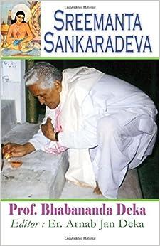 Sreemanta Sankaradeva: Biography of 15th Century Assamese Poet, Philosopher, Artist, Playwright and Religious Renaissance Man
