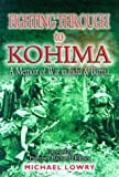 Fighting Through to Kohima, Michael Lowry, 1844150038