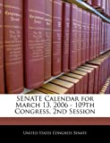 Senate Calendar for March 13, 2006 - 109th Congress, 2nd Session, , 1240379862