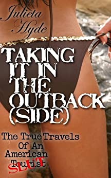 Taking It In The Outback(side) (The True Travels Of An American Slut) by [Hyde, Julieta]