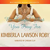 Be Careful What You Pray For | Kimberla Lawson Roby