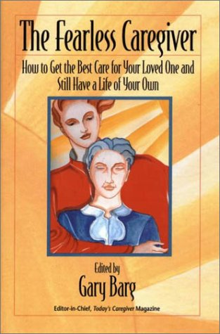 The Fearless Caregiver: How to Get the Best Care for Your Loved One and Still Have a Life of Your Own (Capital Cares) ebook