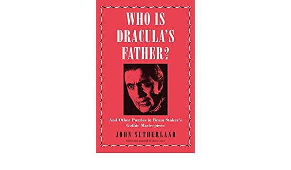 Amazon who is draculas father and other puzzles in bram amazon who is draculas father and other puzzles in bram stokers gothic masterpiece ebook john sutherland kindle store fandeluxe Image collections