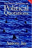 The Oxford Dictionary of Political Quotations, Anthony Jay, 0198607733