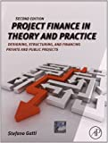 Project Finance in Theory and Practice, Second Edition: Designing, Structuring,