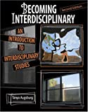 Becoming Interdisciplinary : An Introduction to Interdisciplinary Studies, Augsburg, Tanya, 0757526470