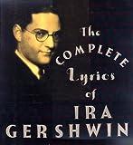 The Complete Lyrics of Ira Gershwin, Ira Gershwin and Robert Kimball, 0394556518