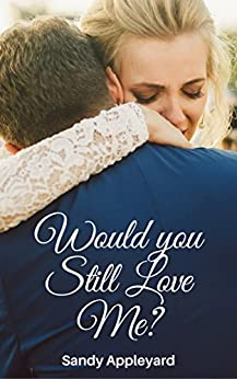 Would You Still Love Me? (Meaningful Suspense Series Book 3) by [Appleyard, Sandy]