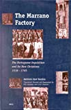 The Marrano Factory : The Portuguese Inquisition and Its New Christians 1536-1765, Saraiva, A. J., 9004120807