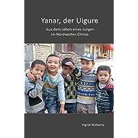 Yanar,der Uigure: Aus dem Leben eines Jungen im Nordwesten Chinas