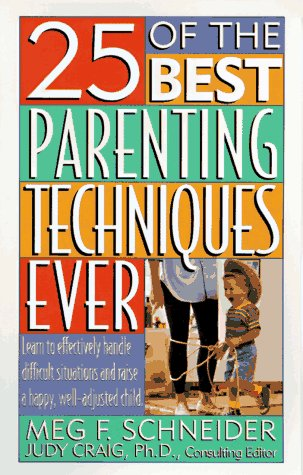25 of the Best Parenting Techniques Ever: Learn To Effectively Handle Difficult Situations And Raise A Happy, Well-Adjusted Child (25 Of The Best Parenting Techniques Ever)