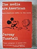 The Media Are American, Jeremy Tunstall, 0231042930