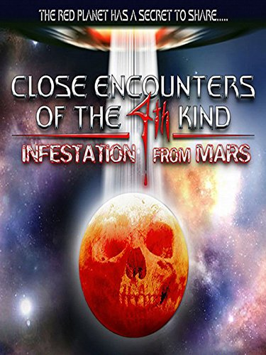 Close Encounters of the 4th Kind: Infestation from Mars 4 Feature Films