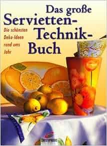 Das große Servietten- Technik- Buch. Die schönsten Deko