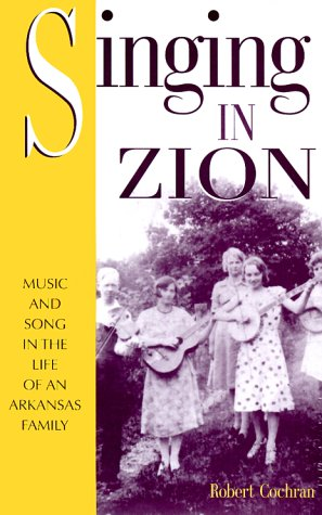 SINGING IN ZION: Music And Song In The Life Of One Arkansas Family