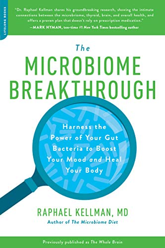 THE MICROBIOME BREAKTHROUGH: Harness the Power of Your Gut Bacteria to Boost Your Mood and Heal Your Body (Best Foods To Boost Your Thyroid)