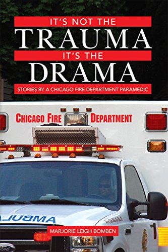 (It's not the Trauma, It's the Drama: Stories by a Chicago Fire Department Paramedic)