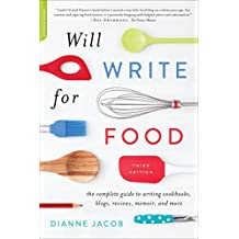 Will Write for Food: The Complete Guide to Writing Cookbooks, Blogs, Memoir, Recipes, and More (Will Write for Food: The Complete Guide to Writing Blogs,)