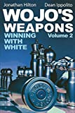 Wojo's Weapons: Winning With White, Vol. 2 (volume 2)-Dean Ippolito Jonathan Hilton
