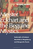 Meister Eckhart and the Beguine Mystics : Hadewijch of Brabant, Mechthild of Magdeburg, and Marguerite Porete, , 0826409296