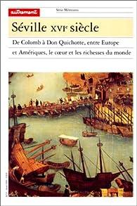 Séville XVIe siècle. De Colomb à Don Quichotte, entre Europe et Amériques, le coeur et les richesses du monde par  Carlos Martinez Shaw