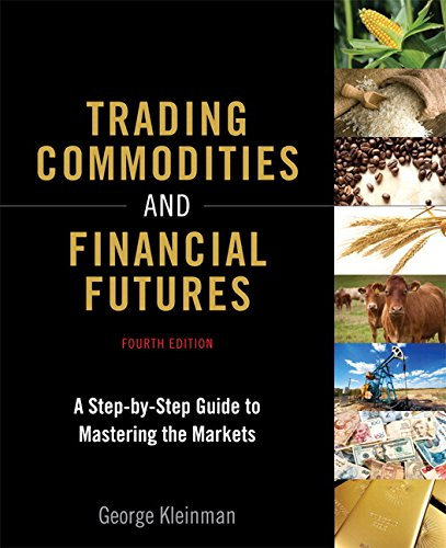 Trading Commodities and Financial Futures: A Step-by-Step Guide to Mastering the Markets (paperback) (4th Edition) by FT Press