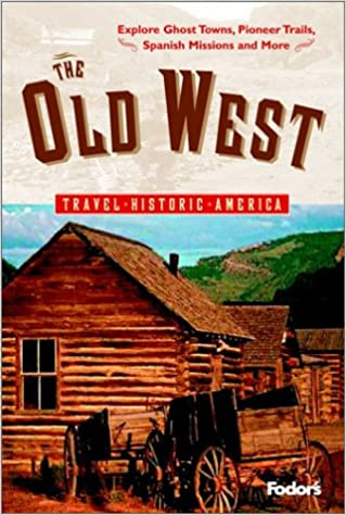Fodor S The Old West 1st Edition Travel Historic America Fodor S 9781400012329 Amazon Com Books